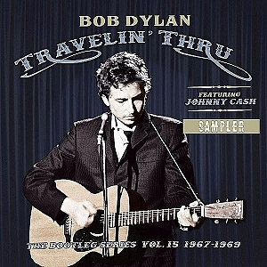 Bob Dylan (Featuring Johnny Cash) - Travelin' Thru, 1967 - 1969: The Bootleg Series Vol. 15 To Be Released By Columbia Records/Legacy Recordings Nov. 1