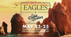 Cabo En Vivo Presents Concert in Cabo San Lucas Memorial Day Weekend 2020: EAGLES May 24 & The Doobie Brothers May 23