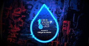 """""""One Night for One Drop"""" Imagined by Cirque DU Soleil Returns March 2020 to Raise Funds and Awareness for the Cause of Water"""
