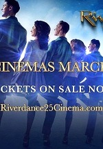 Riverdance 25th Anniversary Show To Be Screened In Movie Theaters Across The U.S. On March 15