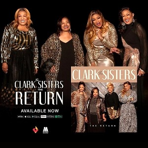 """The Clark Sisters' Highly Anticipated New Album, """"The Return"""" Available Now on All Digital Platforms"""