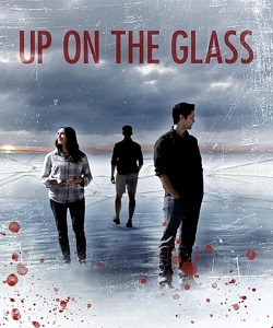 "Amid COVID Streaming Surge, Indie Thriller ""UP ON THE GLASS"" is Now Available to Pre-Order on iTunes"