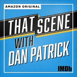 "IMDb Announces ""That Scene With Dan Patrick"" — New Weekly Podcast Features Celebrities Breaking Down Their Most Iconic Scenes, Exclusively on Amazon Music"