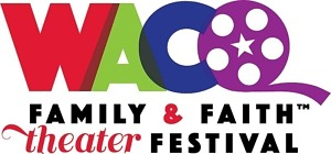Waco Family & Faith International Film Festival Announces 2nd Annual Cinematic Award Winners